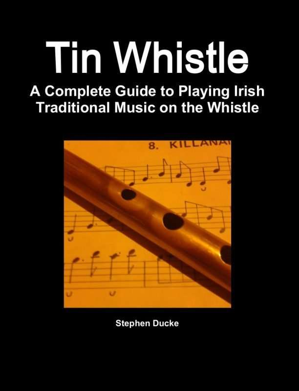A Complete Guide to Playing Irish Traditional Music on the Whistle